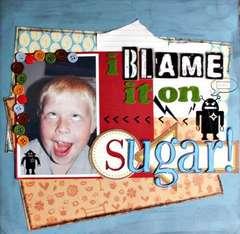 I Blame it on...SUGAR