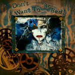 Don't Want To Be Bad ~~Scraps of Darkness~~