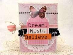 Dream. Wish. Believe.