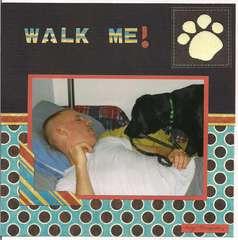 Walk me!
