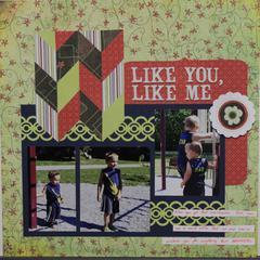 Like you, like me