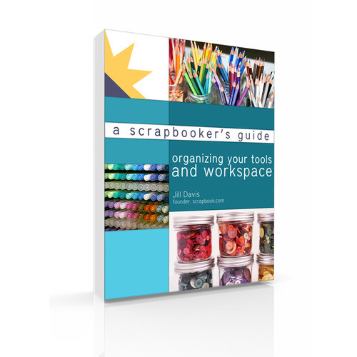 A Scrapbooker's Guide: Organizing your Tools and Workspace (E-Book)