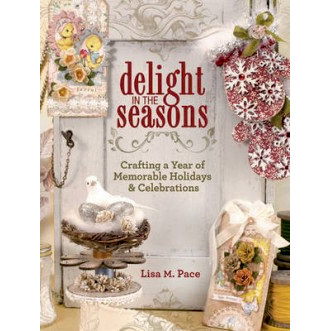 F+W Publications Inc. - Delight in the Seasons - Crafting a Year of Memorable Holidays and Celebrations