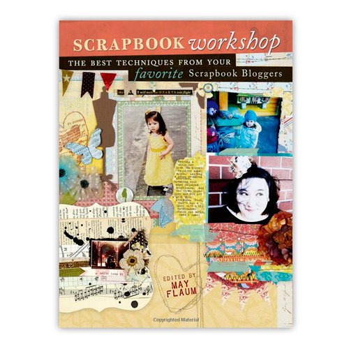 F+W Publications Inc. - Memory Makers Books - Scrapbook Workshop - The Best Techniques From Your Favorite Scrapbook Bloggers