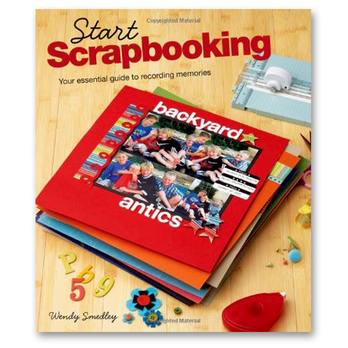 F+W Publications Inc. - Memory Makers Books - Start Scrapbooking - A Guide to Recording Memories by Wendy Smedley