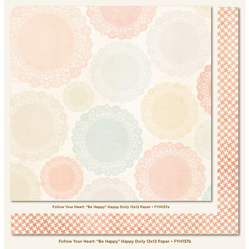 My Mind's Eye - Follow Your Heart Collection - Be Happy - 12 x 12 Double Sided Paper - Happy Doily