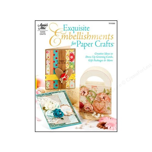 Annie's Attic - Idea Book - Exquisite Embellishments for Paper Crafts