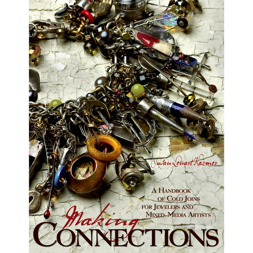 Art Mechanique - Idea Book - Making Connections A Handbook of Cold Joins for Jewelers and Mixed-Media Artists