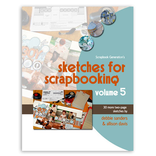 Scrapbook Generation Publishing - Sketches for Scrapbooking - Volume 5